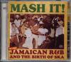 MASH IT MORE JAMAICAN R&B AND THE BIRTH OF SKA