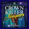 CROWN KILLER SINGERS 2