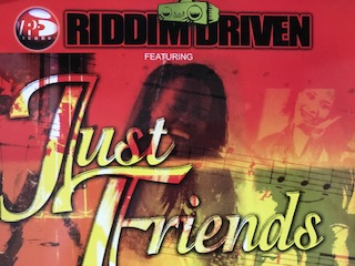 RIDDIM DRIVEN  FEATURING  JUST FRIENDS